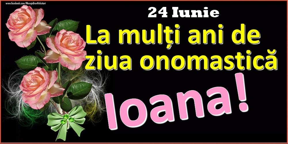 Felicitari de Ziua Numelui - La mulți ani de ziua onomastică Ioana! - 24 Iunie