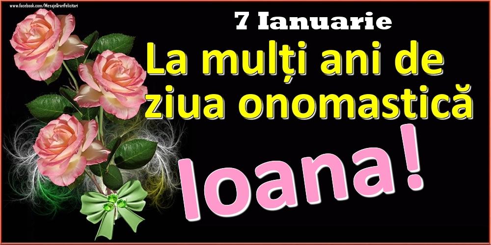 Felicitari de Ziua Numelui - La mulți ani de ziua onomastică Ioana! - 7 Ianuarie