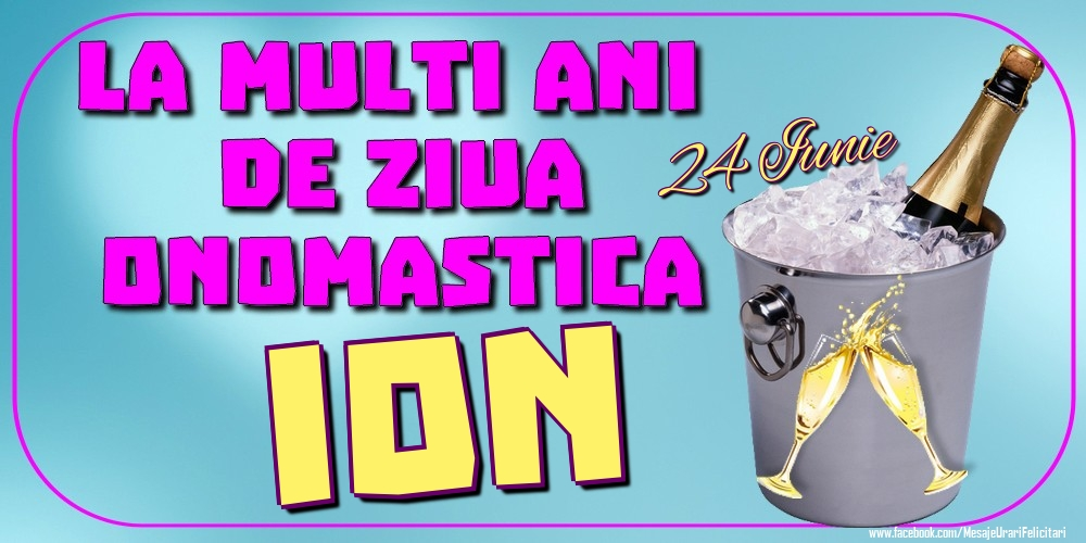Felicitari de Ziua Numelui - 24 Iunie - La mulți ani de ziua onomastică Ion