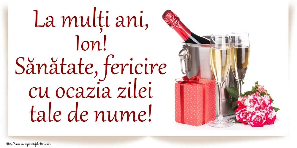 Felicitari de Ziua Numelui - La mulți ani, Ion! Sănătate, fericire cu ocazia zilei tale de nume!