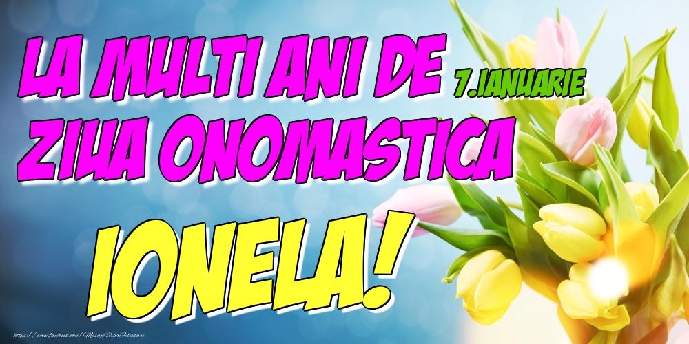 Felicitari de Ziua Numelui - 7.Ianuarie - La multi ani de ziua onomastica Ionela!