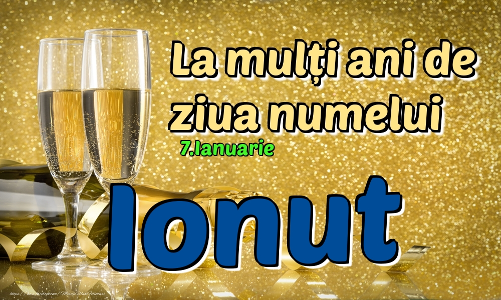 Felicitari de Ziua Numelui - 7.Ianuarie - La mulți ani de ziua numelui Ionut!