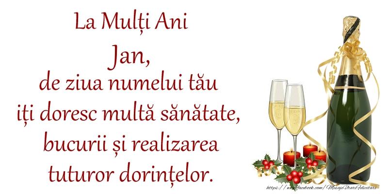 Felicitari de Ziua Numelui - La Mulți Ani Jan, de ziua numelui tău iți doresc multă sănătate, bucurii și realizarea tuturor dorințelor.