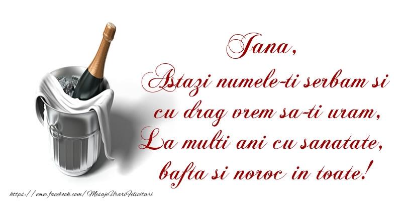 Felicitari de Ziua Numelui - Jana Astazi numele-ti serbam si cu drag vrem sa-ti uram, La multi ani cu sanatate, bafta si noroc in toate.