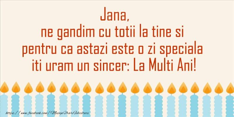 Felicitari de Ziua Numelui - Jana, ne gandim cu totii la tine si pentru ca astazi este o zi speciala iti uram un sincer La Multi Ani!