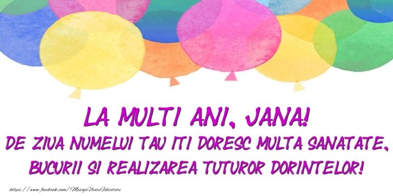 Felicitari de Ziua Numelui - La multi ani, Jana! De ziua numelui tau iti doresc multa sanatate, bucurii si realizarea tuturor dorintelor!