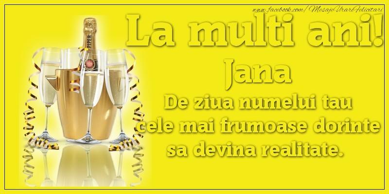 Felicitari de Ziua Numelui - La multi ani, Jana De ziua numelui tau cele mai frumoase dorinte sa devina realitate.