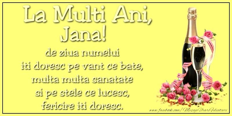Felicitari de Ziua Numelui - La multi ani, Jana! de ziua numelui iti doresc pe vant ce bate, multa multa sanatate si pe stele ce lucesc, fericire iti doresc.