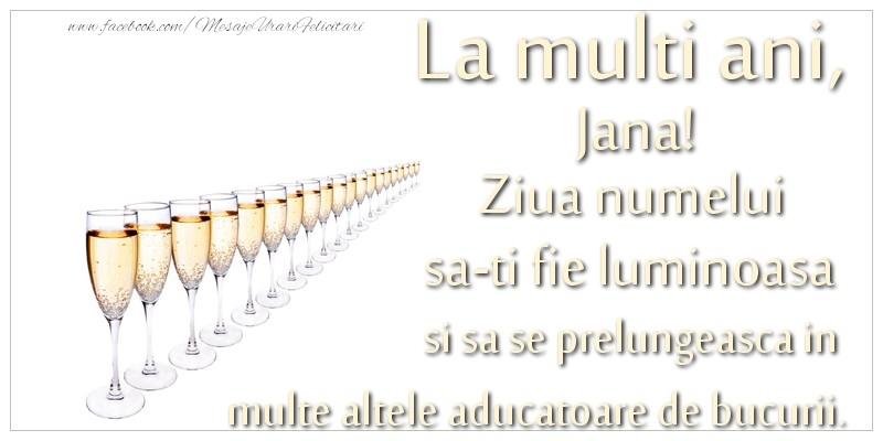 Felicitari de Ziua Numelui - La multi ani, Jana Ziua numelui sa-ti fie luminoasa si sa se prelungeasca in  multe altele aducatoare de bucurii.