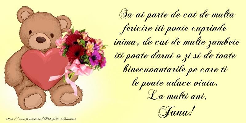 Felicitari de Ziua Numelui - Sa ai parte de cat de multa fericire iti poate cuprinde inima, de cat de multe zambete iti poate darui o zi si de toate binecuvantarile pe care ti le poate aduce viata. La multi ani, Jana!