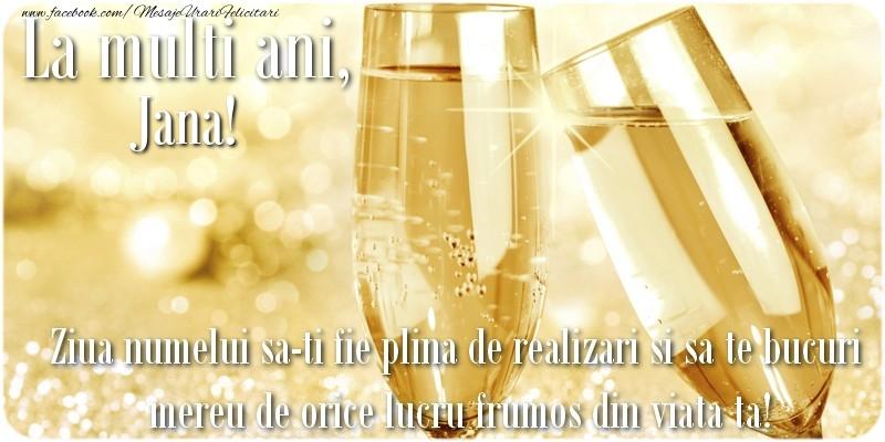 Felicitari de Ziua Numelui - La multi ani, Jana! Ziua numelui sa-ti fie plina de realizari si sa te bucuri mereu de orice lucru frumos din viata ta!