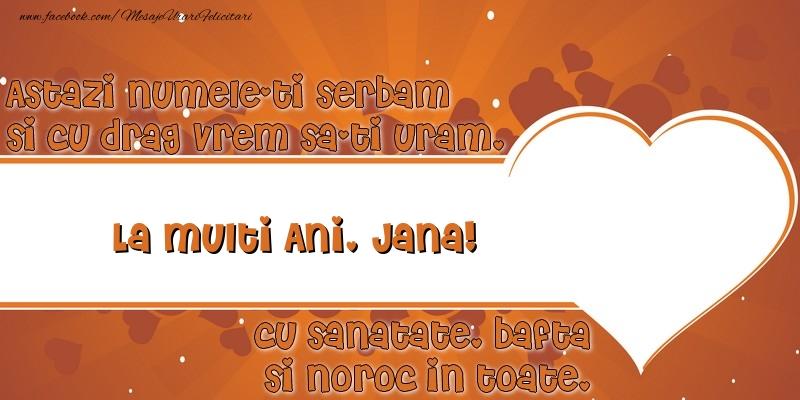 Felicitari de Ziua Numelui - Astazi numele-ti serbam si cu drag vrem sa-ti uram, La multi ani Jana cu sanatate, bafta si noroc in toate.
