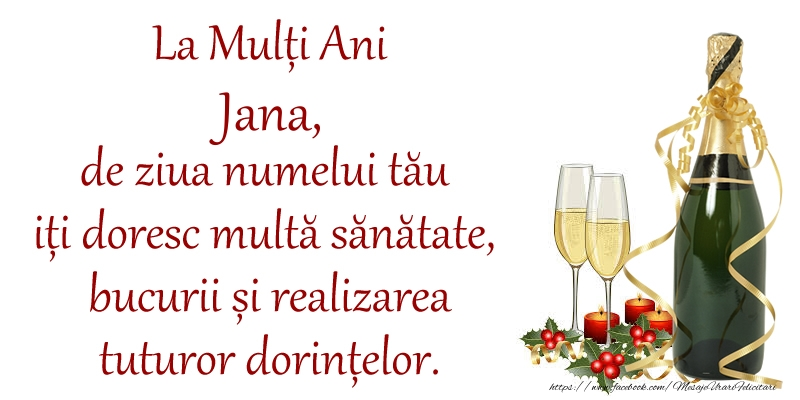 Felicitari de Ziua Numelui - La Mulți Ani Jana, de ziua numelui tău iți doresc multă sănătate, bucurii și realizarea tuturor dorințelor.