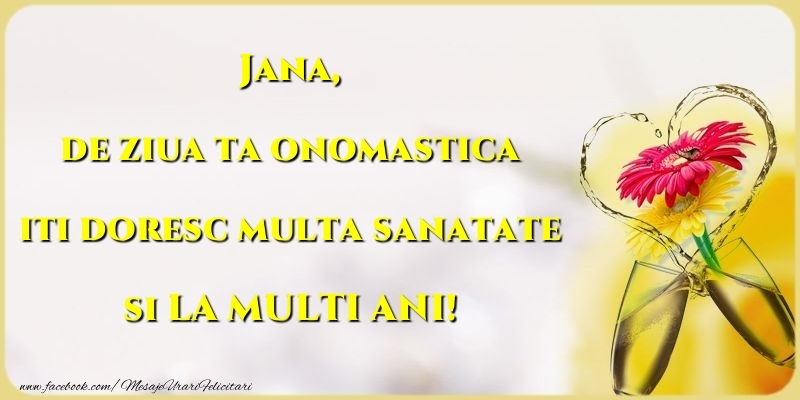 Felicitari de Ziua Numelui - de ziua ta onomastica iti doresc multa sanatate si LA MULTI ANI! Jana
