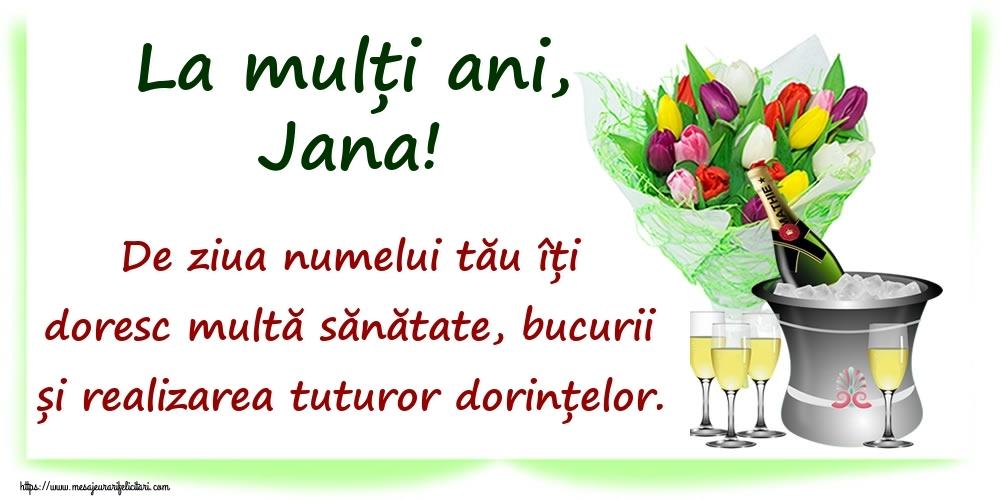 Felicitari de Ziua Numelui - La mulți ani, Jana! De ziua numelui tău îți doresc multă sănătate, bucurii și realizarea tuturor dorințelor.