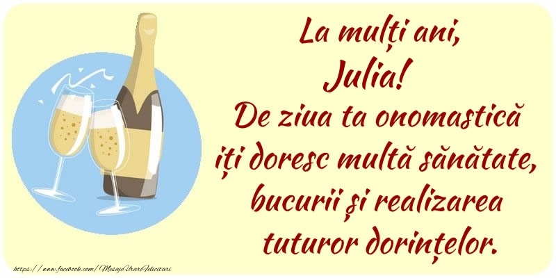 Felicitari de Ziua Numelui - La mulți ani, Julia! De ziua ta onomastică iți doresc multă sănătate, bucurii și realizarea tuturor dorințelor.