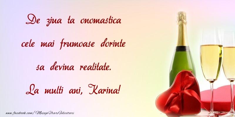 Felicitari de Ziua Numelui - De ziua ta onomastica cele mai frumoase dorinte sa devina realitate. Karina