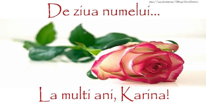 Felicitari de Ziua Numelui - De ziua numelui... La multi ani, Karina!