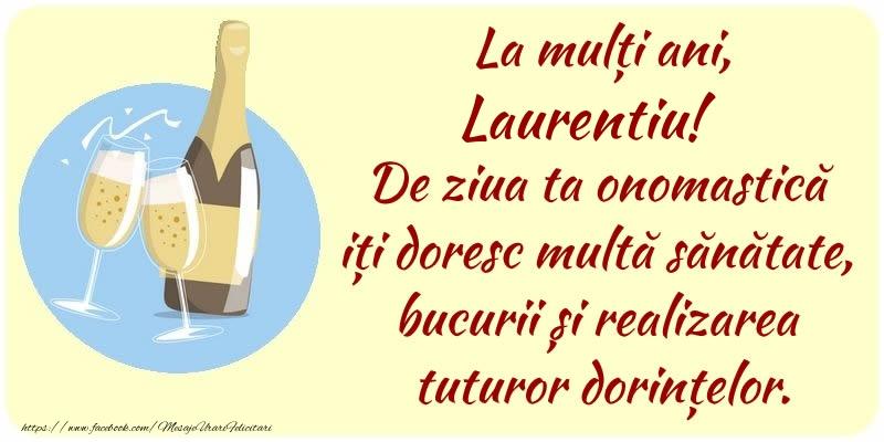 Felicitari de Ziua Numelui - La mulți ani, Laurentiu! De ziua ta onomastică iți doresc multă sănătate, bucurii și realizarea tuturor dorințelor.