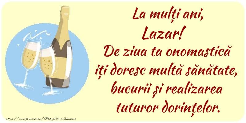 Felicitari de Ziua Numelui - La mulți ani, Lazar! De ziua ta onomastică iți doresc multă sănătate, bucurii și realizarea tuturor dorințelor.