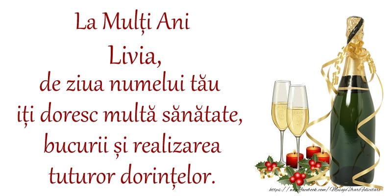 Felicitari de Ziua Numelui - La Mulți Ani Livia, de ziua numelui tău iți doresc multă sănătate, bucurii și realizarea tuturor dorințelor.