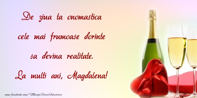 Felicitari de Ziua Numelui - De ziua ta onomastica cele mai frumoase dorinte sa devina realitate. Magdalena