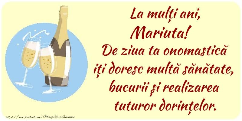 Felicitari de Ziua Numelui - La mulți ani, Mariuta! De ziua ta onomastică iți doresc multă sănătate, bucurii și realizarea tuturor dorințelor.
