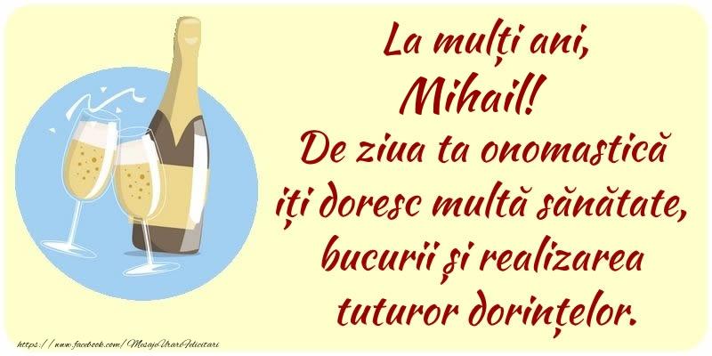 Felicitari de Ziua Numelui - La mulți ani, Mihail! De ziua ta onomastică iți doresc multă sănătate, bucurii și realizarea tuturor dorințelor.