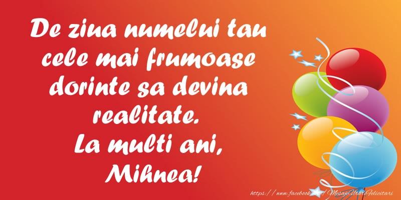 Felicitari de Ziua Numelui - De ziua numelui tau cele mai frumoase dorinte sa devina realitate. La multi ani, Mihnea!