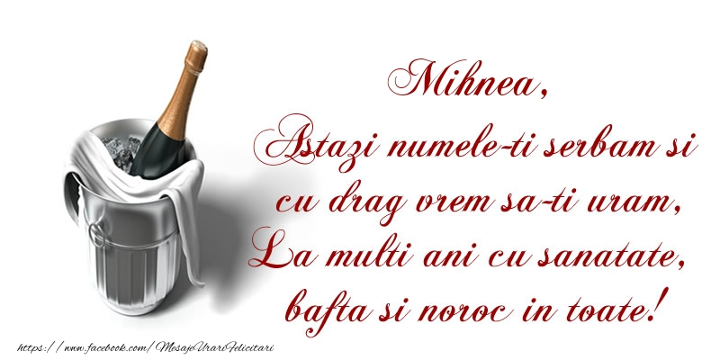 Felicitari de Ziua Numelui - Mihnea Astazi numele-ti serbam si cu drag vrem sa-ti uram, La multi ani cu sanatate, bafta si noroc in toate.