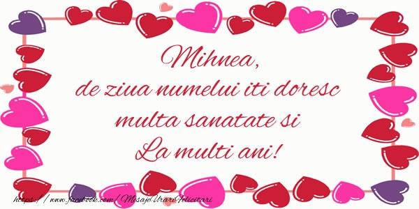 Felicitari de Ziua Numelui - Mihnea de ziua numelui iti doresc multa sanatate si La multi ani!