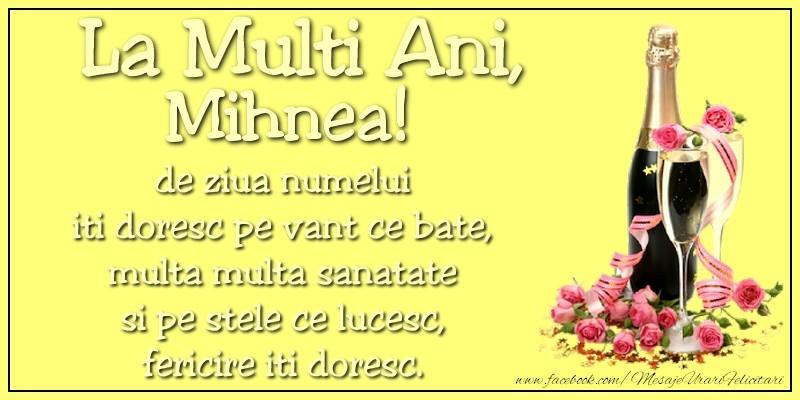 Felicitari de Ziua Numelui - La multi ani, Mihnea! de ziua numelui iti doresc pe vant ce bate, multa multa sanatate si pe stele ce lucesc, fericire iti doresc.