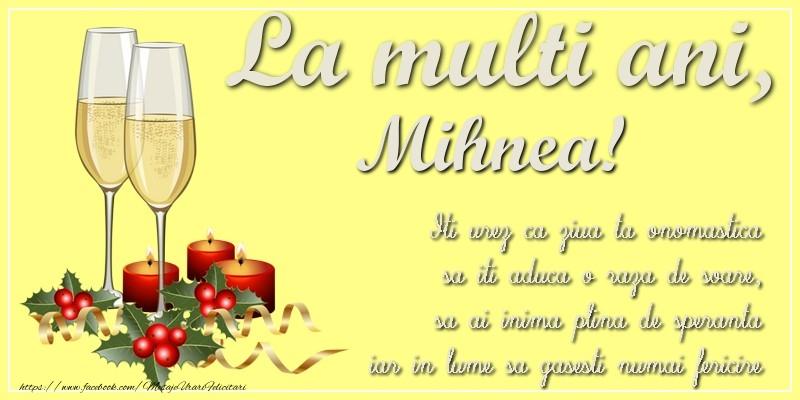 Felicitari de Ziua Numelui - La multi ani, Mihnea! Iti urez ca ziua ta onomastica sa iti aduca o raza de soare, sa ai inima plina de speranta iar in lume sa gasesti numai fericire
