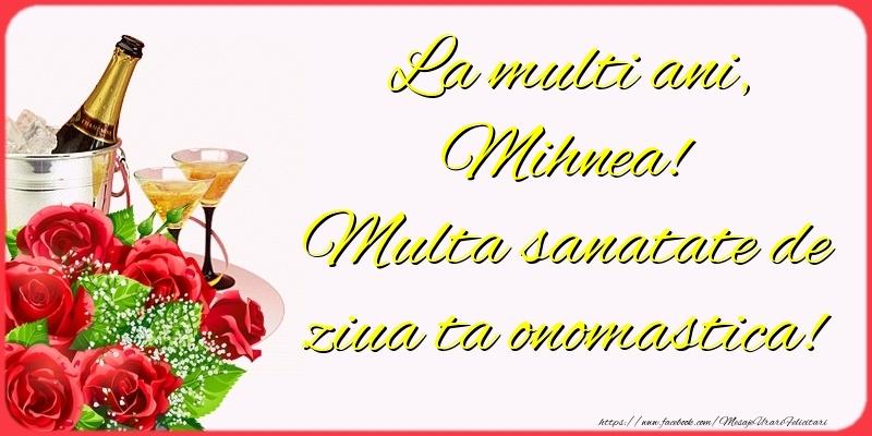 Felicitari de Ziua Numelui - La multi ani, Mihnea! Multa sanatate de ziua ta onomastica!