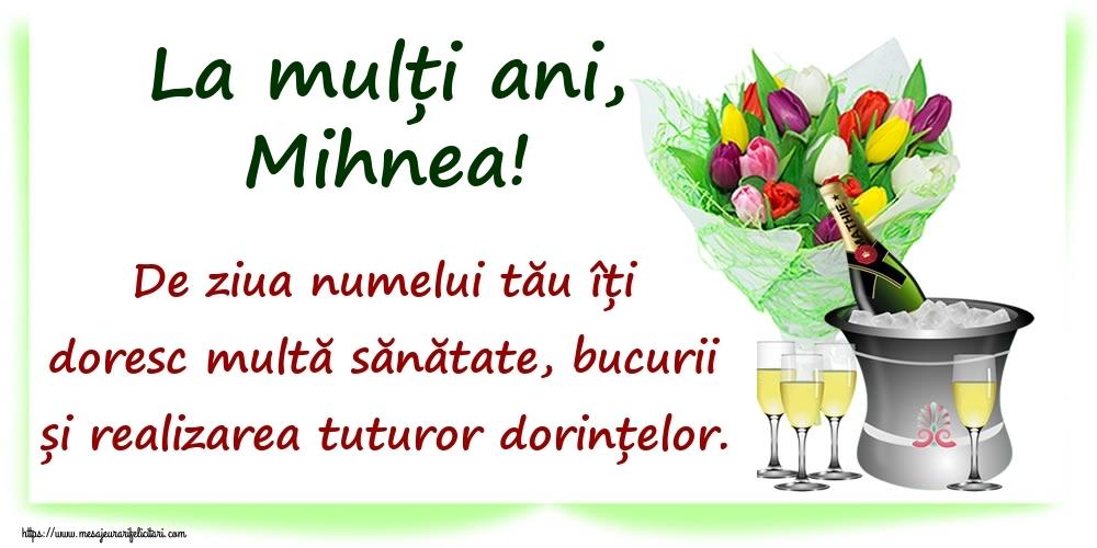 Felicitari de Ziua Numelui - La mulți ani, Mihnea! De ziua numelui tău îți doresc multă sănătate, bucurii și realizarea tuturor dorințelor.