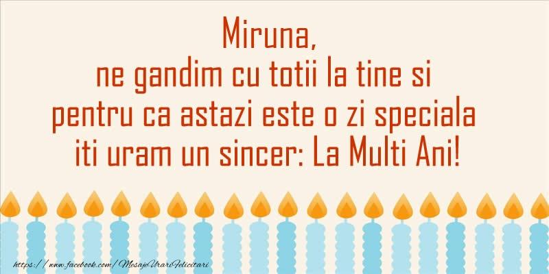 Felicitari de Ziua Numelui - Miruna, ne gandim cu totii la tine si pentru ca astazi este o zi speciala iti uram un sincer La Multi Ani!