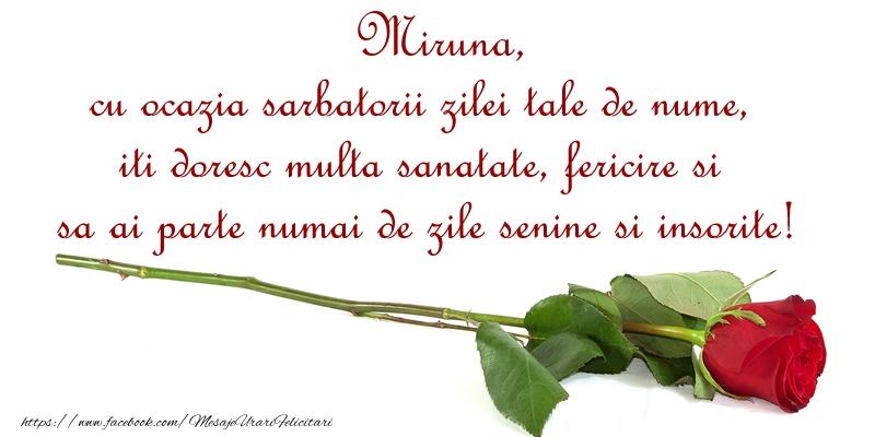 Felicitari de Ziua Numelui - Miruna, cu ocazia sarbatorii zilei tale de nume, iti doresc multa sanatate, fericire si sa ai parte numai de zile senine si insorite!