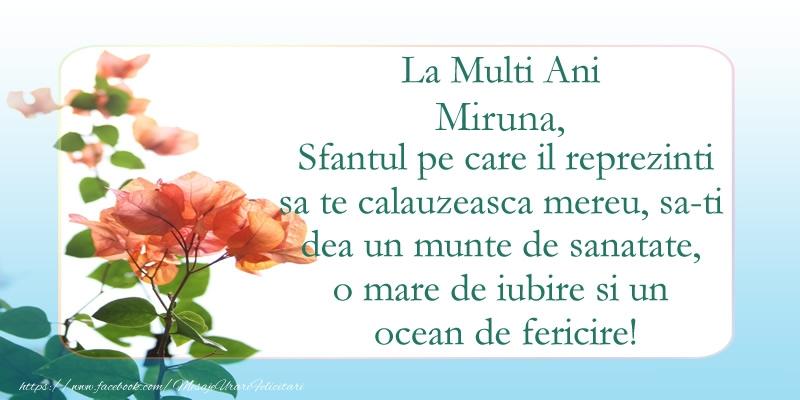 Felicitari de Ziua Numelui - La Multi Ani Miruna! Sfantul pe care il reprezinti sa te calauzeasca mereu, sa-ti dea un munte de sanatate, o mare de iubire si un ocean de fericire.