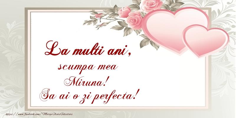Felicitari de Ziua Numelui - La multi ani, scumpa mea Miruna! Sa ai o zi perfecta!