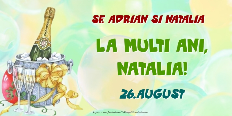 Felicitari de Ziua Numelui - Sf. Adrian si Natalia La multi ani, Natalia! 26.August