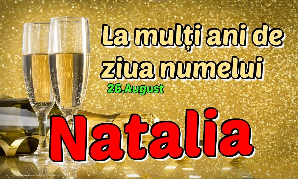 Felicitari de Ziua Numelui - 26.August - La mulți ani de ziua numelui Natalia!