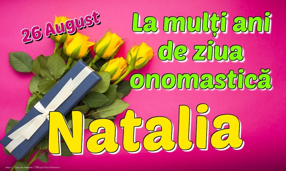 Felicitari de Ziua Numelui - 26 August - La mulți ani de ziua onomastică Natalia