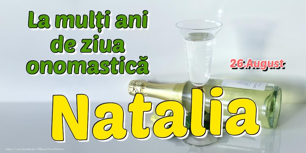 Felicitari de Ziua Numelui - 26.August - La mulți ani de ziua onomastică Natalia