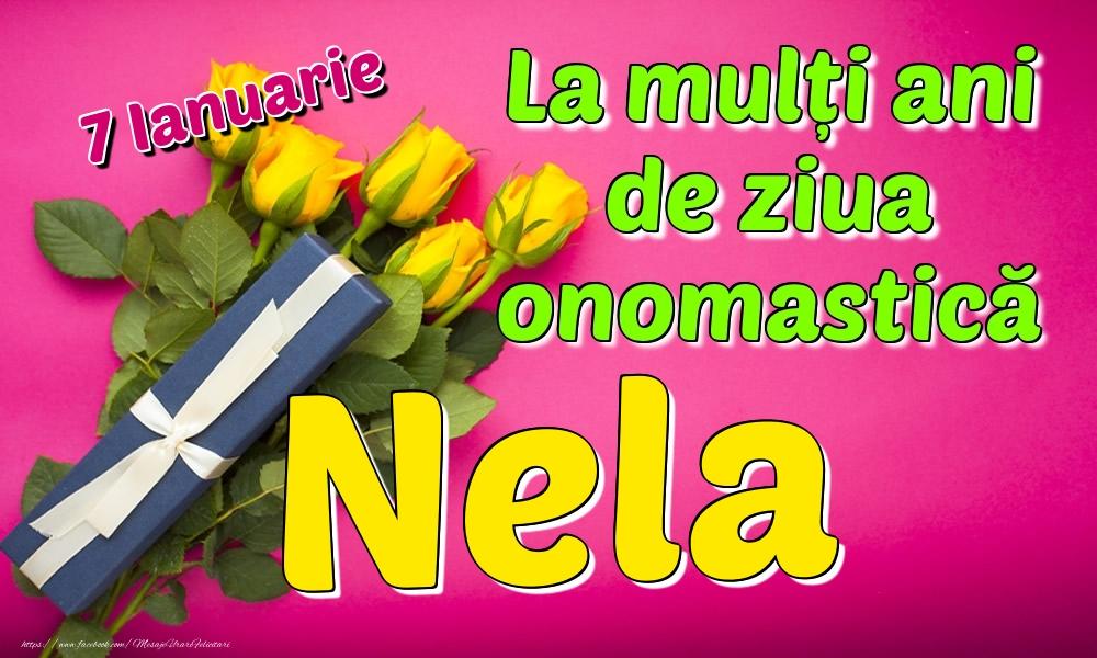 Felicitari de Ziua Numelui - 7 Ianuarie - La mulți ani de ziua onomastică Nela