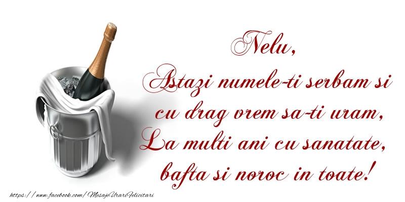 Felicitari de Ziua Numelui - Nelu Astazi numele-ti serbam si cu drag vrem sa-ti uram, La multi ani cu sanatate, bafta si noroc in toate.