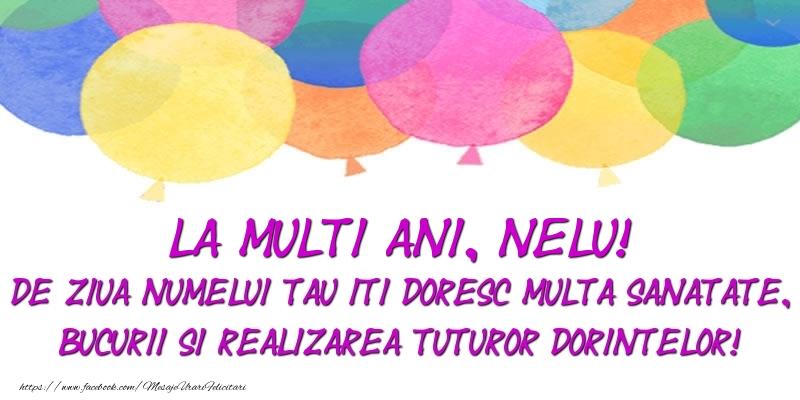 Felicitari de Ziua Numelui - La multi ani, Nelu! De ziua numelui tau iti doresc multa sanatate, bucurii si realizarea tuturor dorintelor!