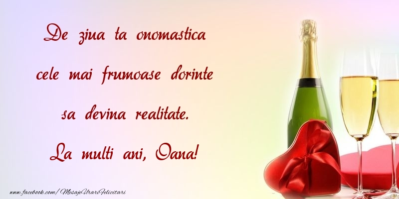 Felicitari de Ziua Numelui - De ziua ta onomastica cele mai frumoase dorinte sa devina realitate. Oana