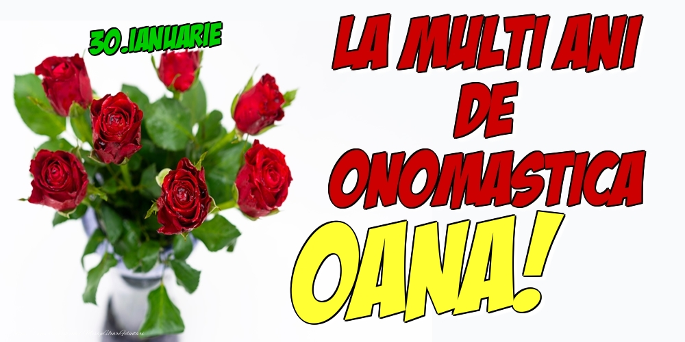 Felicitari de Ziua Numelui - 30.Ianuarie - La multi ani de onomastica Oana!