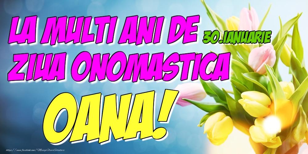Felicitari de Ziua Numelui - 30.Ianuarie - La multi ani de ziua onomastica Oana!