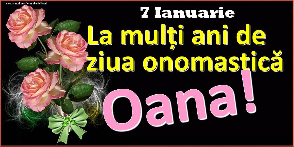 Felicitari de Ziua Numelui - La mulți ani de ziua onomastică Oana! - 7 Ianuarie